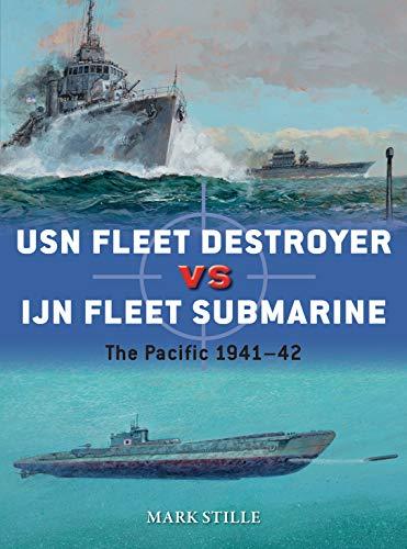 USN Fleet Destroyer vs IJN Fleet Submarine: The Pacific 1941-42 (Duel Book 90)