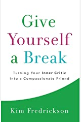 Give Yourself a Break: Turning Your Inner Critic into a Compassionate Friend Paperback