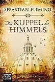 Die Kuppel des Himmels: Historischer Roman