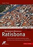 Patrimonio Mondiale Ratisbona : Guida Storico-Culturale e Artistica Della Citta Vecchia Di Ratisbona con Stadtamhof, Trapp, Eugen and Dallmeier, Lutz-Michael, 3795420814