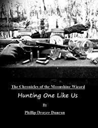 Hunting One Like Us (Chronicles of the Moonshine Wizard)