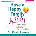 Have a Happy Family by Friday: How to Improve Communication, Respect, & Teamwork in 5 Days Audiobook by Kevin Leman Narrated by Fred Stella