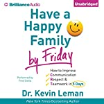 Have a Happy Family by Friday: How to Improve Communication, Respect, & Teamwork in 5 Days | Kevin Leman