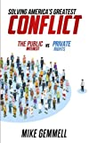 img - for Solving America's Greatest Conflict: The Public Interest vs. Private Rights book / textbook / text book