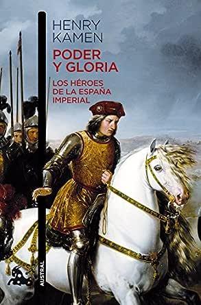 Poder y gloria. Los héroes de la España imperial: Los héroes de la ...