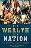 img - for The Wealth of a Nation: A History of Trade Politics in America book / textbook / text book