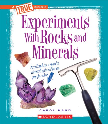 Experiments with Rocks and Minerals (True Books)