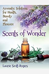 Scents of Wonder: Aromatic Solutions for Health, Beauty and Pleasure by Laurie Szott-Rogers (2014-03-29) Paperback