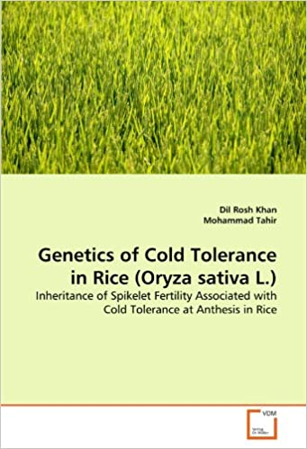 Book Genetics of Cold Tolerance in Rice (Oryza sativa L.): Inheritance of Spikelet Fertility Associated with Cold Tolerance at Anthesis in Rice
