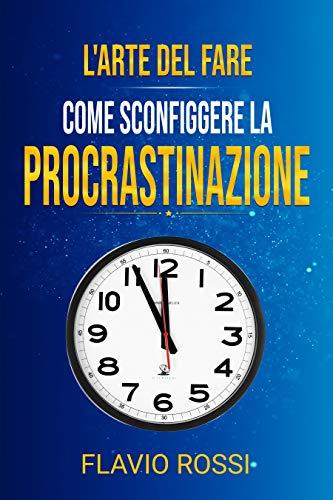 L'arte del fare: Come sconfiggere la procrastinazione (Italian Edition)