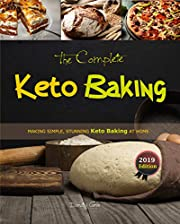 The Complete Keto Baking: Making Simple, Stunning Keto Baking at Home