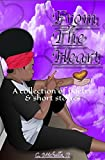 From The Heart: A collection of poetry & short stories