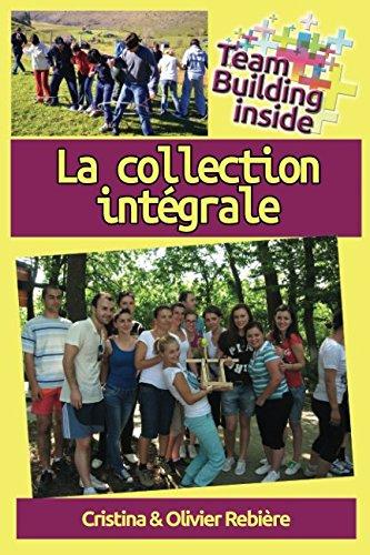 Team Building inside: la collection intégrale: Créez et vivez l'esprit d'équipe! (French Edition) pdf epub