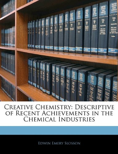 Read Online Creative Chemistry: Descriptive of Recent Achievements in the Chemical Industries PDF