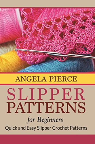 Amazon Slipper Patterns For Beginners Quick And Easy Slipper
