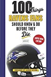 100 Things Ravens Fans Should Know & Do Before They Die (100 Things...Fans Should Know)
