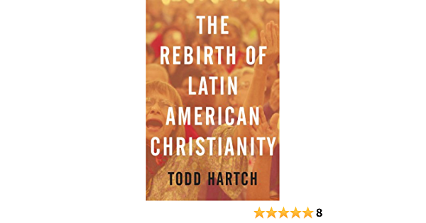 Amazon Com The Rebirth Of Latin American Christianity Oxford Studies In World Christianity Ebook Hartch Todd Kindle Store