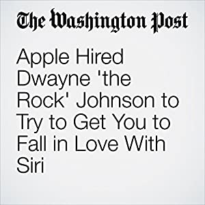 Apple Hired Dwayne 'the Rock' Johnson to Try to Get You to Fall in Love With Siri
