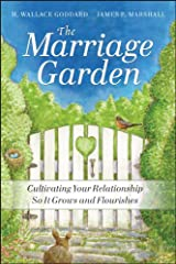 The Marriage Garden: Cultivating Your Relationship so it Grows and Flourishes Kindle Edition