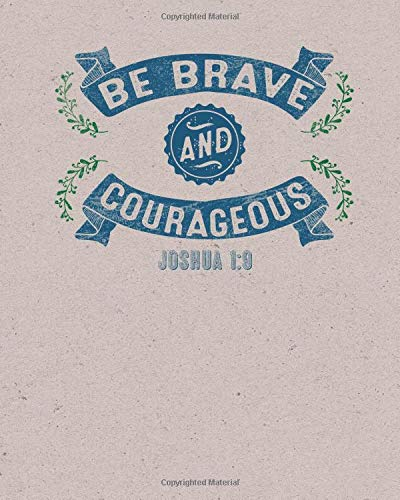 Download Be Brave And Courageous - Joshua 1:9 - Journal: Creative Journal: 8 x 10, Cream Paper, 5mm Dot Grid, 150 Pages pdf