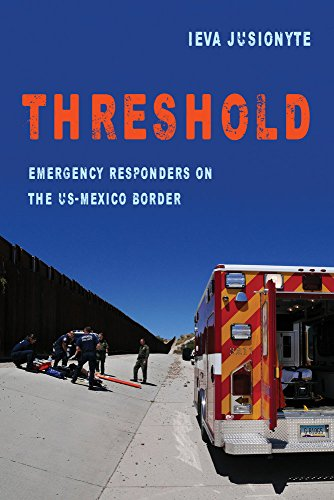 Threshold: Emergency Responders on the US-Mexico Border (California Series in Public Anthropology)