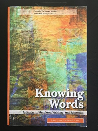 Knowing Words - A Guide to First Year Writing and Rhetoric 13th Edition (Colorado University, Boulder Program for Writing and Rhetoric)