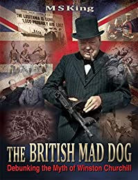 The British Mad Dog: Debunking The Myth Of Winston Churchill by M King ebook deal