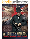 The British Mad Dog: Debunking the Myth of Winston Churchill