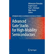 Advanced Gate Stacks for High-Mobility Semiconductors (Springer Series in Advanced Microelectronics Book 27)