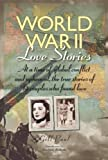 World War II Love Stories: At a Time of Global Conflict and Upheaval, the True Stories of 14 Couples Who Found Love