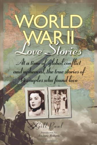 World War II Love Stories: At a Time of Global Conflict and Upheaval, the True Stories of 14 Couples Who Found Love by The Ivy Press