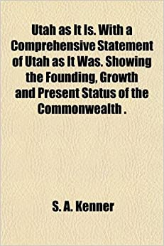 Book Utah as It Is. With a Comprehensive Statement of Utah as It Was. Showing the Founding, Growth and Present Status of the Commonwealth .