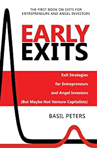Early Exits: Exit Strategies for Entrepreneurs and Angel Investors (But Maybe Not Venture Capitalists) by MeteorBytes Data Management Corp.