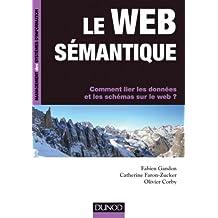 Le web sémantique : Comment lier les données et les schémas sur le web ? (Management des systèmes d'information) (French Edition)