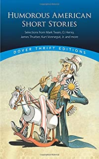 Humorous American Short Stories: Selections from Mark Twain to Others Much More Recent (Dover