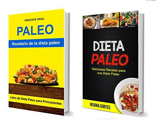 Dieta paleo: (Colección): Recetario de la dieta paleo (Deliciosas Recetas para una Dieta Paleo): Libro de Dieta Paleo para Principiantes (Spanish Edition)