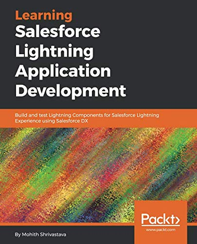 Learning Salesforce Lightning Application Development: Build and test Lightning Components for Salesforce Lightning Experience using Salesforce DX