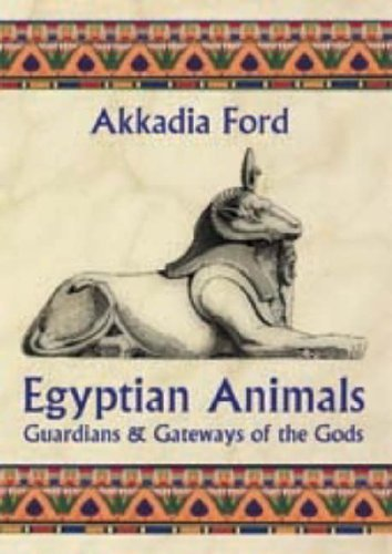 Egyptian Animals: Guardians And Gateways of the Gods by Ford, Akkadia (2005) Paperback