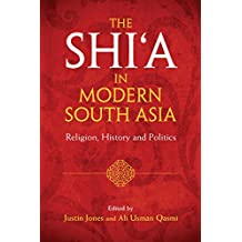 The Shi'a in Modern South Asia: Religion, History and Politics