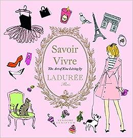 Ladurée Savoir Vivre: The Art of Fine Living (Laduree)