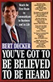 You've Got to Be Believed to Be Heard : Reach the First Brain to Communicate in Business and in Life, Decker, Bert, 0312069359