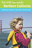 Fun with the Family Northern California: Hundreds Of Ideas For Day Trips With The Kids (Fun with the Family Series)