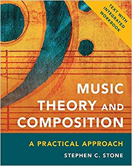 Music Theory And Composition A Practical Approach Stone Stephen