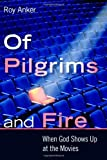 Of Pilgrims and Fire, Roy M. Anker, 0802865720