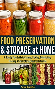 Food Preservation & Storage at Home - A Step by Step Guide to Canning, Pickling, Dehydrating, Freezing & Safely Storing Food for Later Use by [Burnetter, Susan]