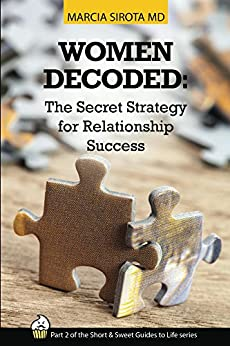 Women Decoded: The Secret Strategy for Relationship Success (The Short and Sweet Guides to Life Book 2) by [Sirota, Marcia]