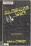 Militarizing Space, Gary E. Muccuen, 0865960704