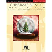 Christmas Songs for Classical Piano: Phillip Keveren Series (The Phillip Keveren Series: Piano Solo)