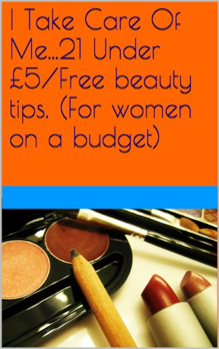 I Take Care Of Me! 21 Under £5/FREE beauty tips. (For women on a budget)