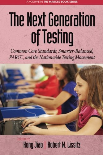 The Next Generation of Testing: Common Core Standards, Smarter-Balanced, Parcc, And The Nationwide Testing Movement (The Marces Book Series)